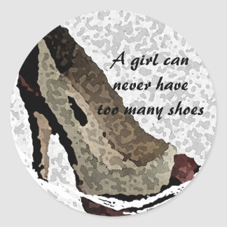 A Girl Can Never Have Too Many Shoes Round Sticker
