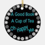 A Good Book, A Cup of Tea, Oh Happy Me Ornament
