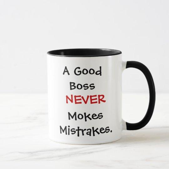 A Good Boss Never Mokes Mistrakes! Mug