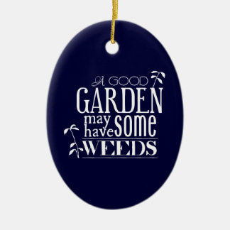 A Good Garden May Have Some Weeds Ceramic Oval Decoration
