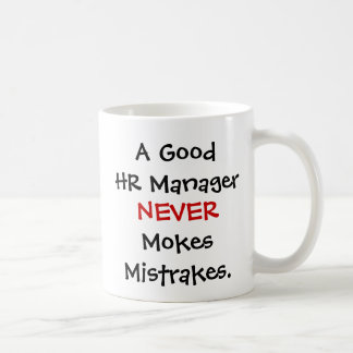 A Good HR Manager Never Mokes Mistrakes! Coffee Mug
