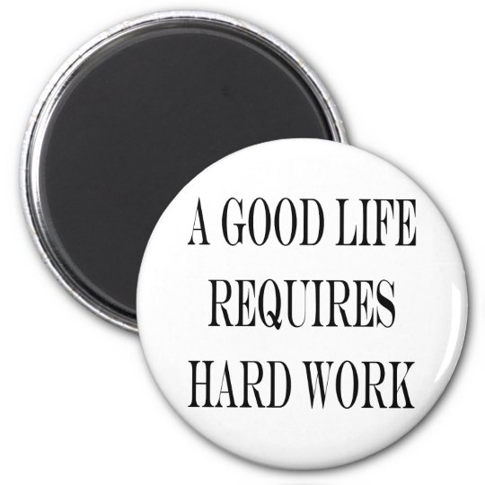 A Good Life Requires Hard Work Magnet