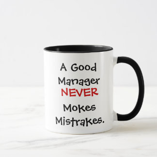 A Good Manager Never Mokes Mistrakes!
