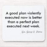 A good plan violently executed now is better th... mouse mat