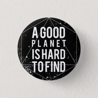 A Good Planet is Hard to Find Button