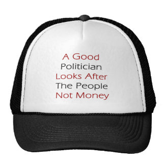 A Good Politician Looks After The People Not Money Trucker Hats