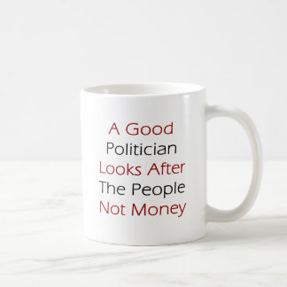 A Good Politician Looks After The People Not Money Mug