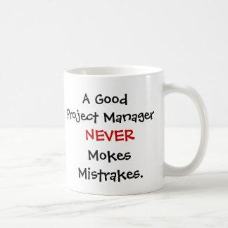A Good Project Manager Never Mokes Mistrakes! Basic White Mug