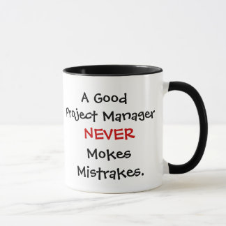 A Good Project Manager Never Mokes Mistrakes! Mug