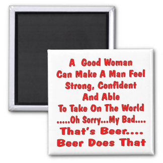 A Good Woman Can Make A man Feel No Beer Does That Square Magnet