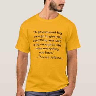 """A government big enough to give you everything... T-Shirt"