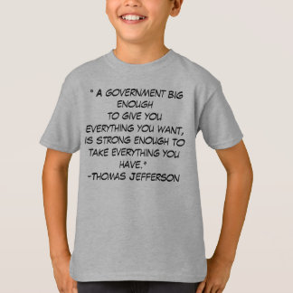 """ A government big enoughto give you everything... T-shirt"