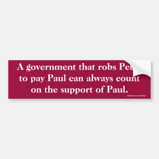 A government that robs Peter to pay Paul Bumper Bumper Sticker