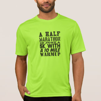 A half marathon is just a 5k with a 10 mile warmup tshirts