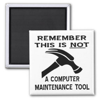 A Hammer Is Not A Computer Maintenance Tool Square Magnet