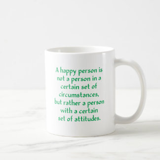 A happy person is not a person in a certain set of coffee mug