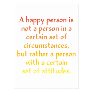 A happy person is not a person in a certain set of postcard