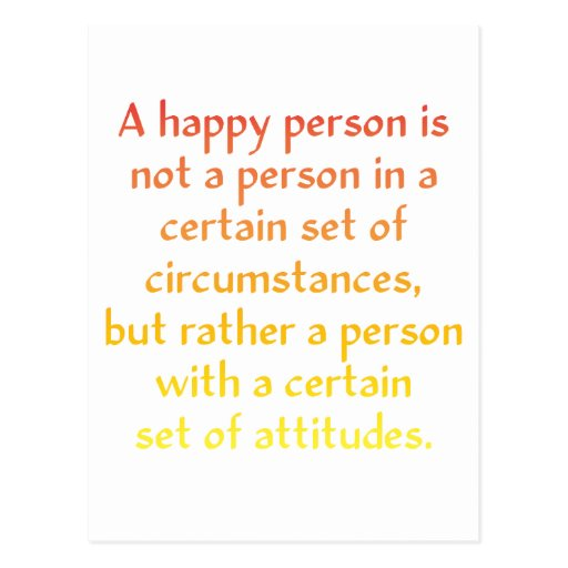 A happy person is not a person in a certain set of post card