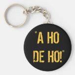 """""""A HO DE HO!"""" KEY CHAIN"""
