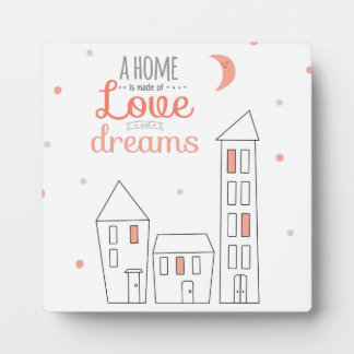 A Home Is Made Of Love And Dreams Plaques
