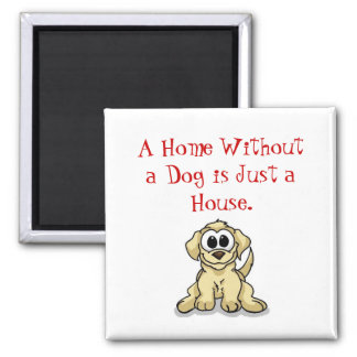 A Home Without a Dog is Just a House. Square Magnet