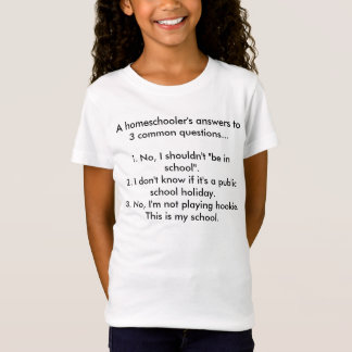 A homeschooler's answers to 3 common questions.... T-Shirt
