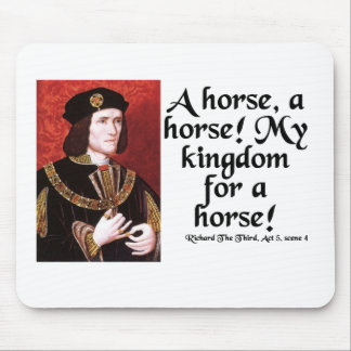 """""""A Horse, A Horse!  My Kingdom for a Horse!"""" Mouse Mat"""