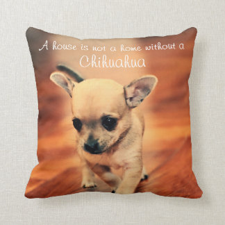 A House Is Not A Home Chihuahua Throw Pillows