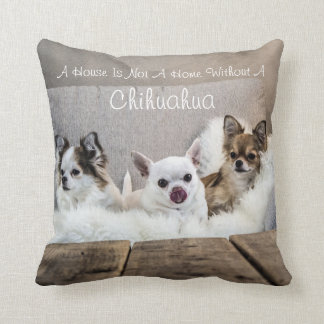 A House Is Not A Home Without A Chihuahua Pillow