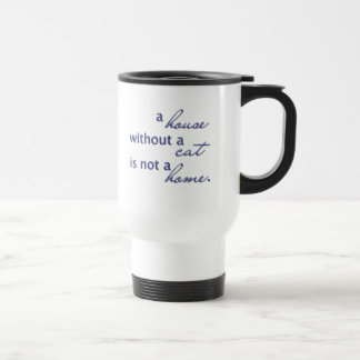 A house without a cat is not a home. coffee mug