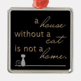 A house without a cat is not a home. square metal christmas ornament