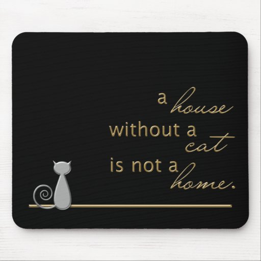 A house without a cat is not a home. mousepads