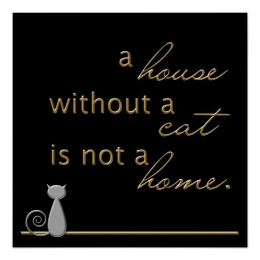 A house without a cat is not a home. poster