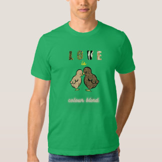 """A Humorous design + quote """"Love is colour blind"""" Shirt"""