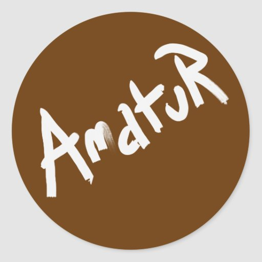 A is for AMATEUR: Designs from the I Am A ..Shop. Round Stickers