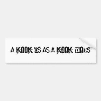 A kook is as a kook does bumper sticker