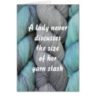 A lady never... Yarn stash, card for knitters