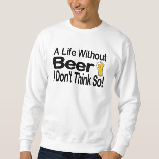 A Life Without Beer Sweatshirt