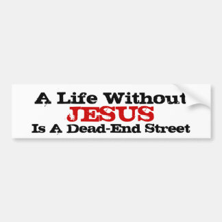 A Life Without Jesus Is A Dead-End Street Bumper Sticker