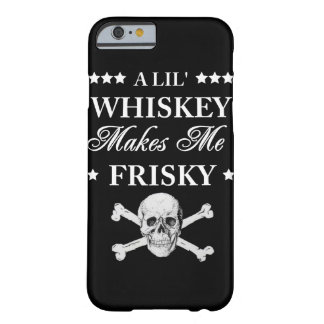 A Lil Whiskey makes me frisky iPhone 6/6s Barely There iPhone 6 Case