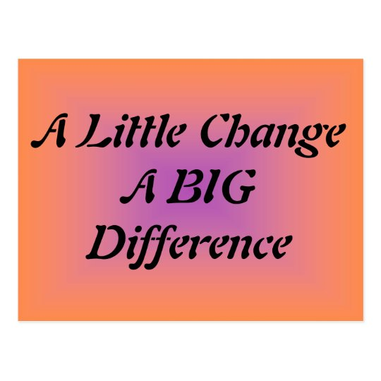 A Little Change, A BIG Difference Postcard