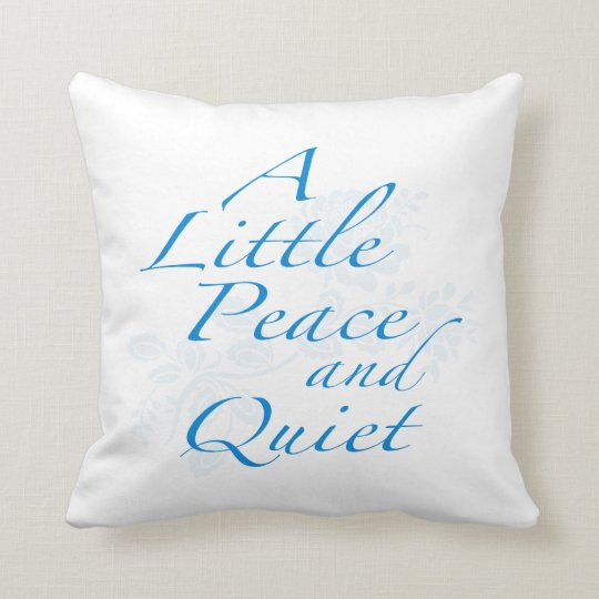 """""""A Little Peace and Quiet"""" Throw Pillow"""