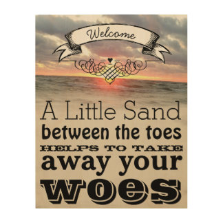 A Little Sand Between the Toes Takes Away Woes Wood Canvas