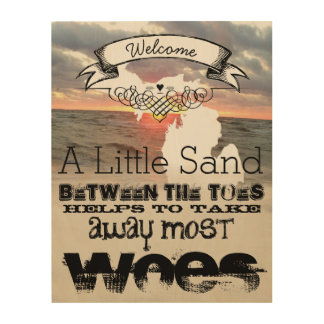 A Little Sand Between the Toes Takes Away Woes Wood Canvases