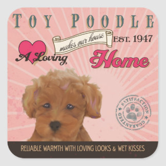 A Loving Toy Poodle Makes Our House Home Square Sticker