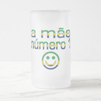 A Mãe Número 1 - Number 1 Mom in Brazilian Frosted Glass Beer Mug