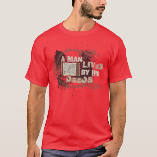 """""""A man lives by his deeds"""" T-Shirt"""