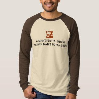 A Man's Gotta Brew Tee Shirt