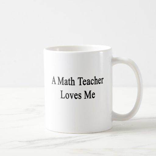 A Math Teacher Loves Me Coffee Mug