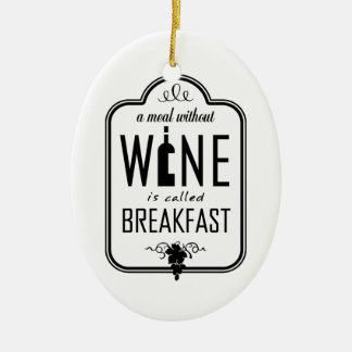 A Meal Without Wine is Called Breakfast Ornament